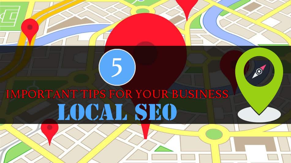 5 IMPORTANT TIPS FOR YOUR BUSINESS LOCAL SEO